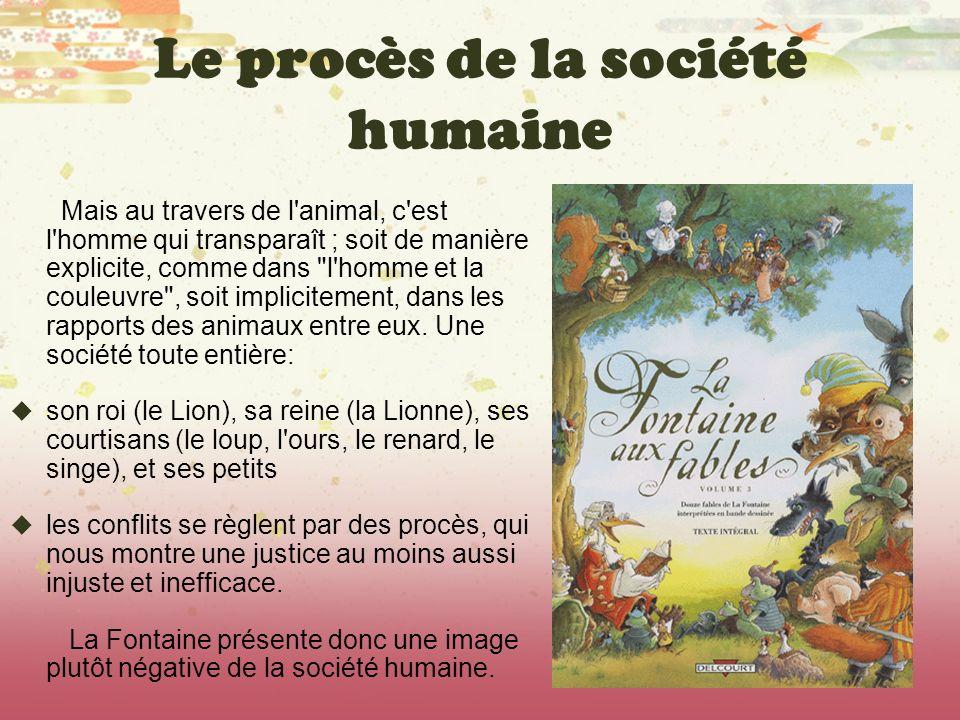 Le procès de la société humaine Mais au travers de l'animal, c'est l'homme qui transparaît ; soit de manière explicite, comme dans
