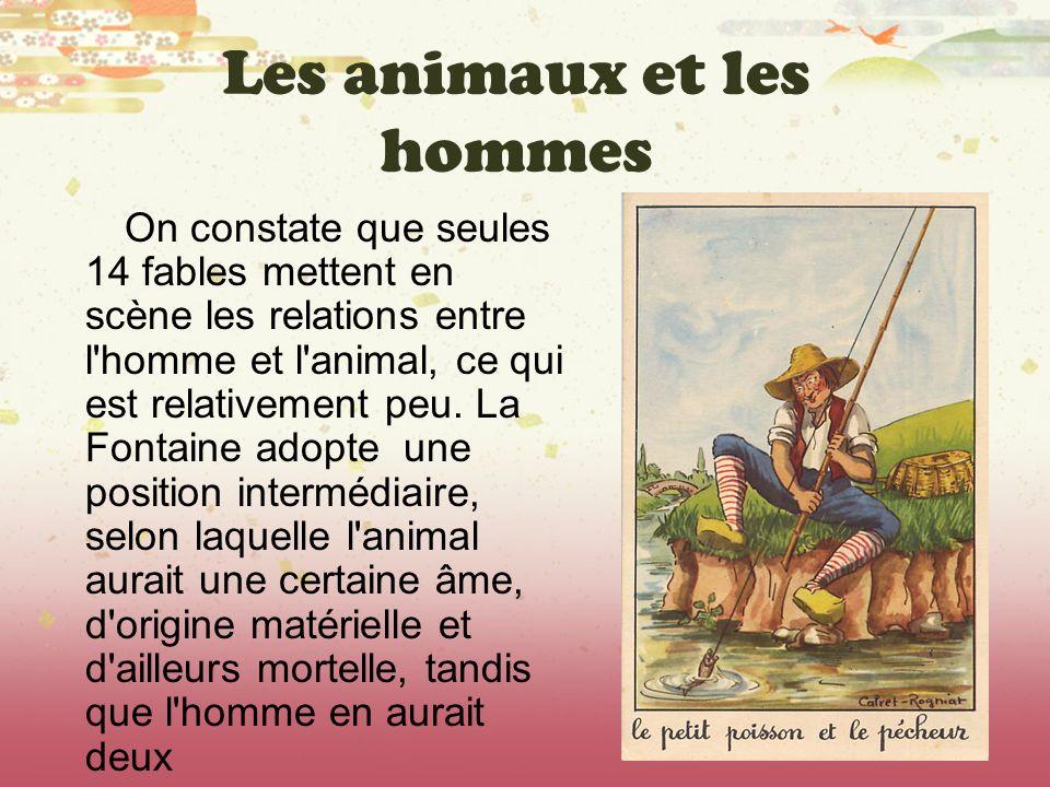 Les animaux et les hommes On constate que seules 14 fables mettent en scène les relations entre l'homme et l'animal, ce qui est relativement peu. La F