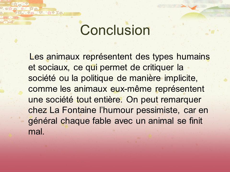 Conclusion Les animaux représentent des types humains et sociaux, ce qui permet de critiquer la société ou la politique de manière implicite, comme le