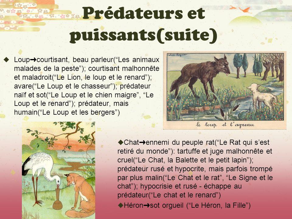 Prédateurs et puissants(suite) Loup courtisant, beau parleur(Les animaux malades de la peste); courtisant malhonnête et maladroit(Le Lion, le loup et