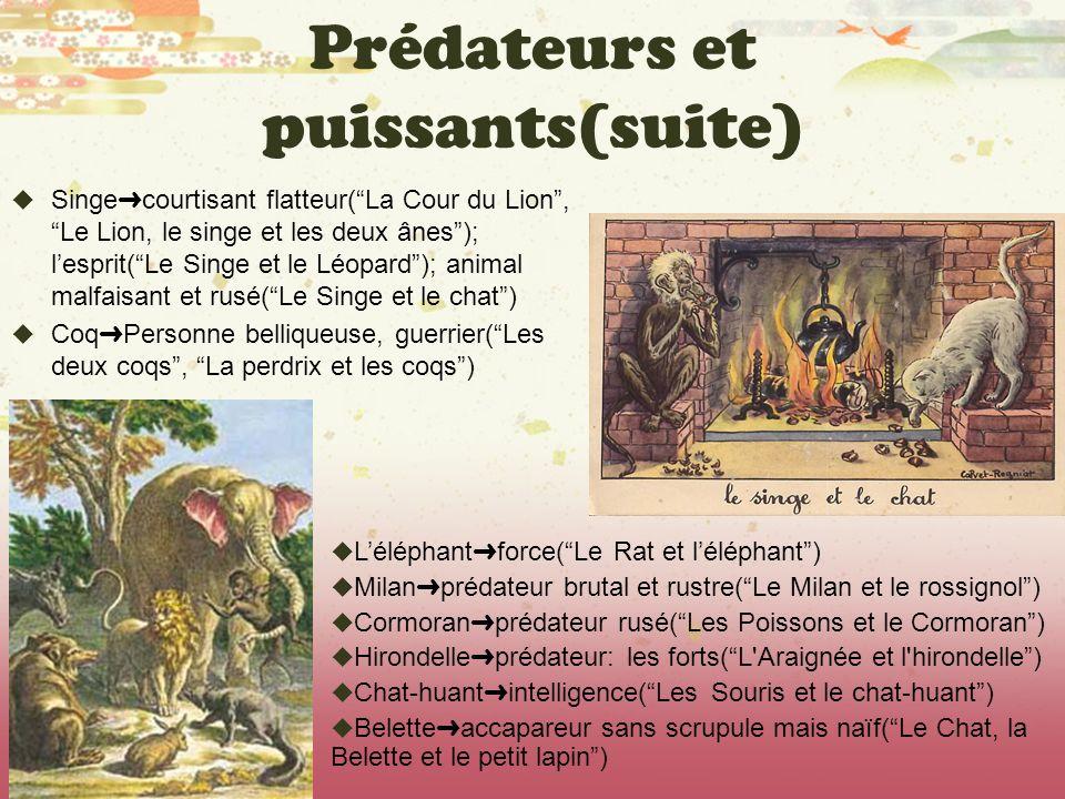 Prédateurs et puissants(suite) Singe courtisant flatteur(La Cour du Lion, Le Lion, le singe et les deux ânes); lesprit(Le Singe et le Léopard); animal