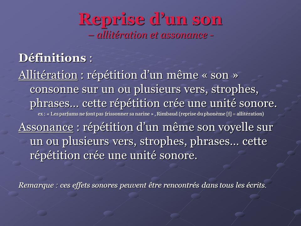 Reprise dun son – allitération et assonance - Définitions : Allitération : répétition dun même « son » consonne sur un ou plusieurs vers, strophes, phrases… cette répétition crée une unité sonore.