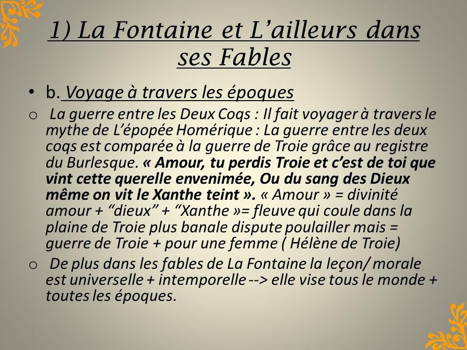 1) La Fontaine et Lailleurs dans ses Fables b. Voyage à travers les époques o La guerre entre les Deux Coqs : Il fait voyager à travers le mythe de Lé