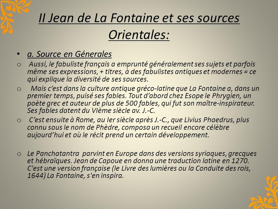 II Jean de La Fontaine et ses sources Orientales: a. Source en Génerales o Aussi, le fabuliste français a emprunté généralement ses sujets et parfois