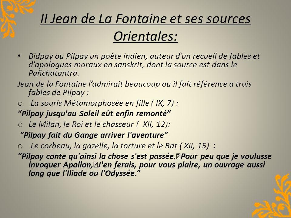 II Jean de La Fontaine et ses sources Orientales: Bidpay ou Pilpay un poète indien, auteur dun recueil de fables et d'apologues moraux en sanskrit, do