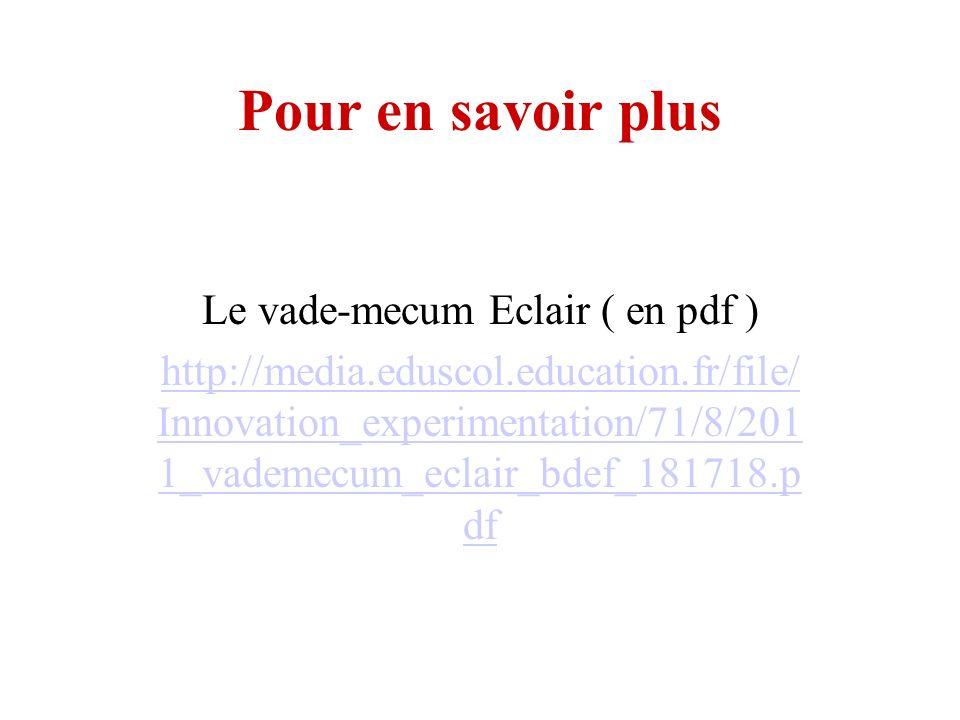 Pour en savoir plus Le vade-mecum Eclair ( en pdf ) http://media.eduscol.education.fr/file/ Innovation_experimentation/71/8/201 1_vademecum_eclair_bdef_181718.p df