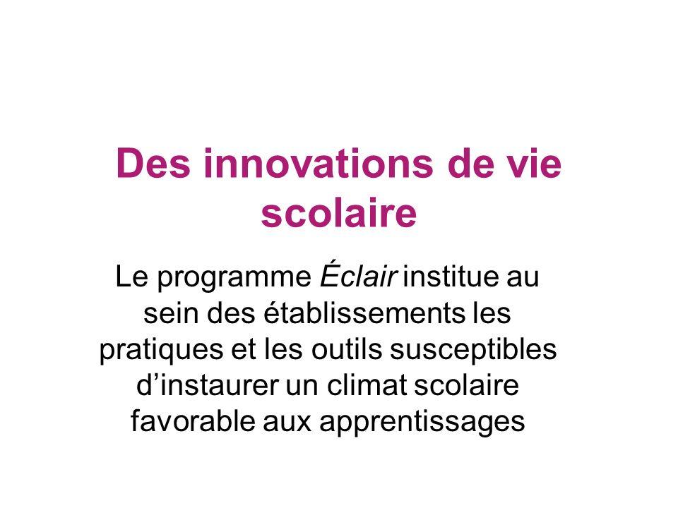 Des innovations de vie scolaire Le programme Éclair institue au sein des établissements les pratiques et les outils susceptibles dinstaurer un climat