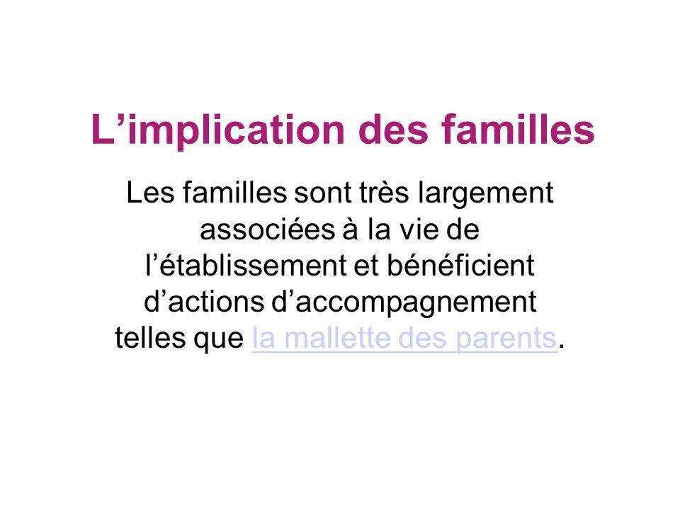 Limplication des familles Les familles sont très largement associées à la vie de létablissement et bénéficient dactions daccompagnement telles que la mallette des parents.la mallette des parents