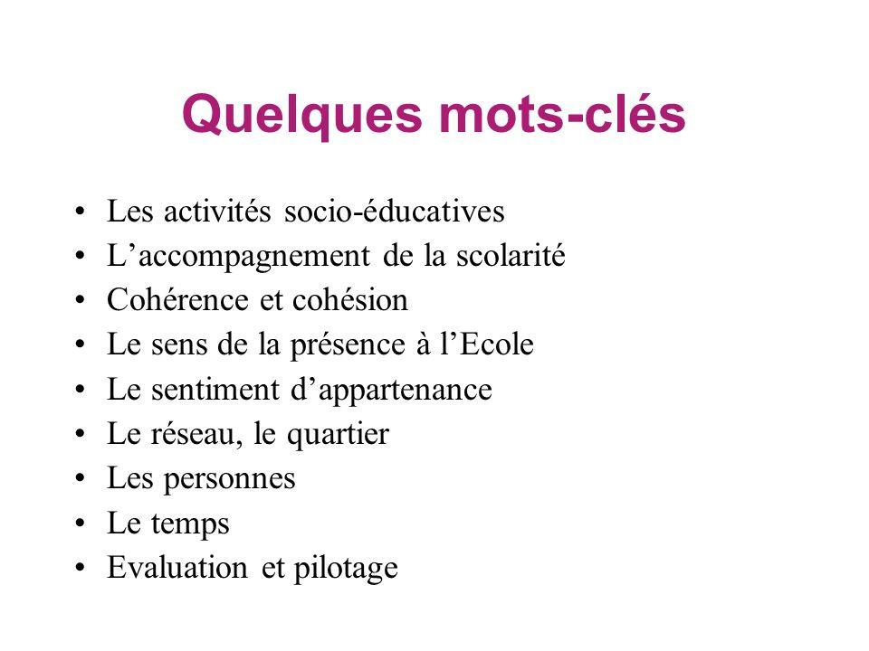 Quelques mots-clés Les activités socio-éducatives Laccompagnement de la scolarité Cohérence et cohésion Le sens de la présence à lEcole Le sentiment d