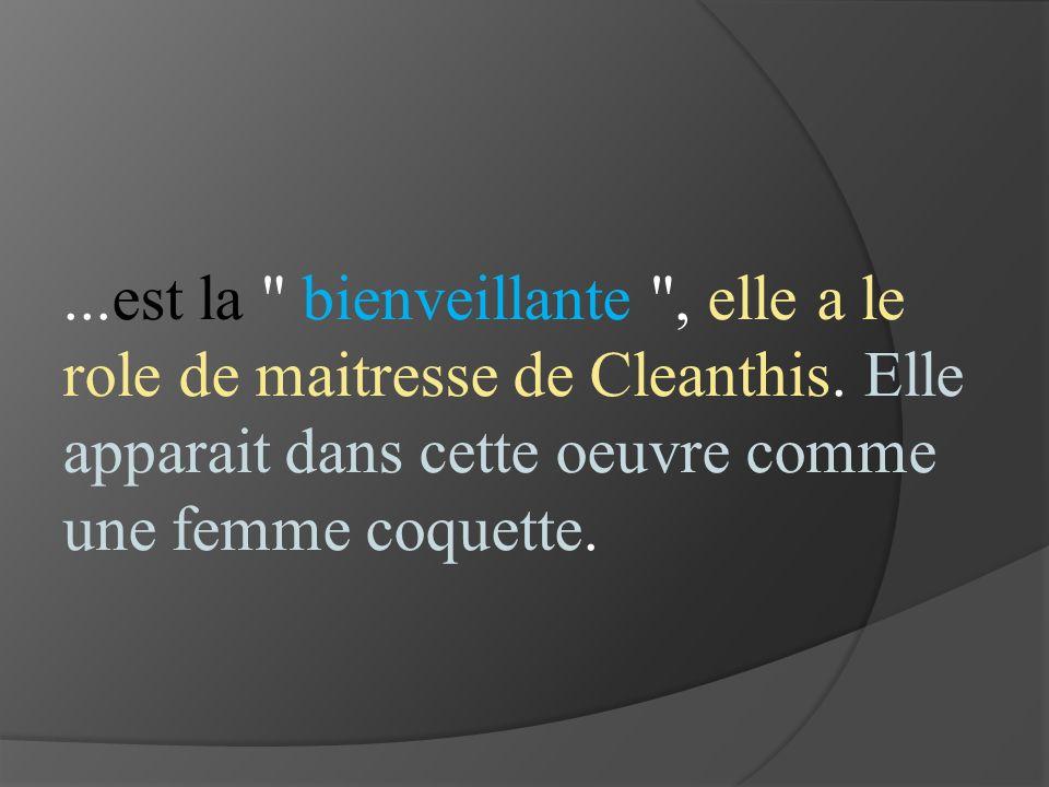 ...est la bienveillante , elle a le role de maitresse de Cleanthis.
