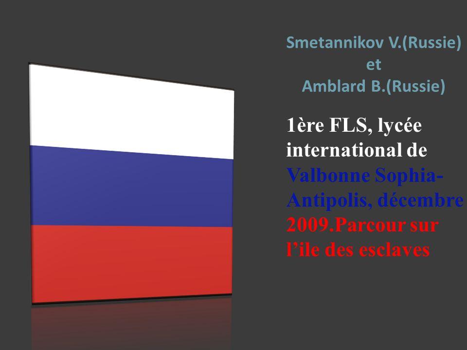 Smetannikov V.(Russie) et Amblard B.(Russie) 1ère FLS, lycée international de Valbonne Sophia- Antipolis, décembre 2009.Parcour sur lile des esclaves