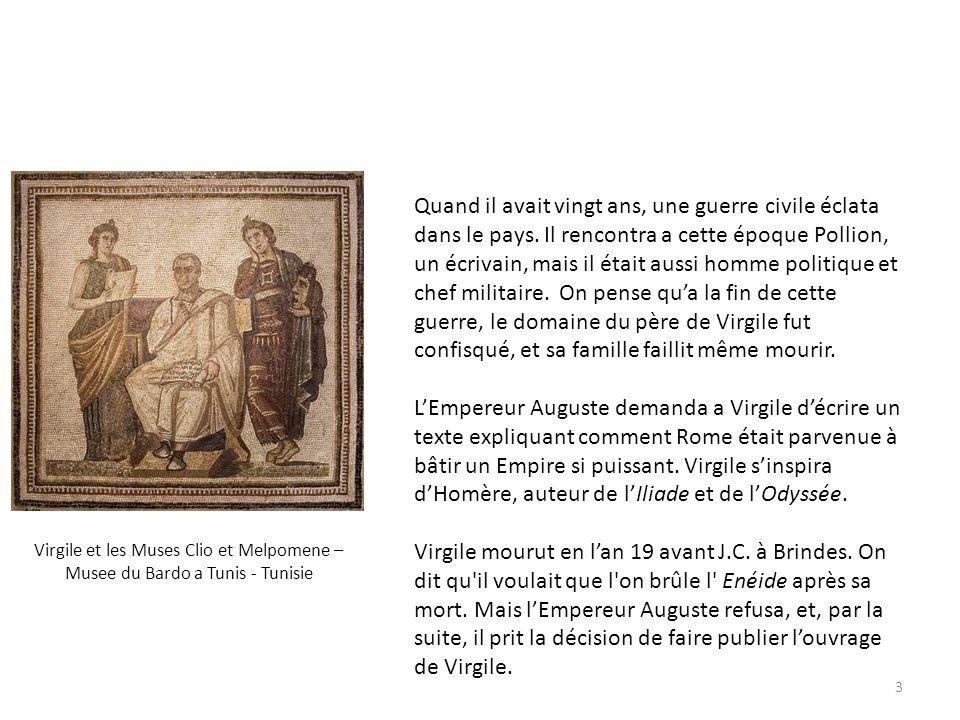 Virgile et les Muses Clio et Melpomene – Musee du Bardo a Tunis - Tunisie Quand il avait vingt ans, une guerre civile éclata dans le pays. Il rencontr