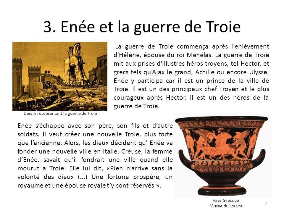 3. Enée et la guerre de Troie La guerre de Troie commença après l'enlèvement d'Hélène, épouse du roi Ménélas. La guerre de Troie mit aux prises d'illu