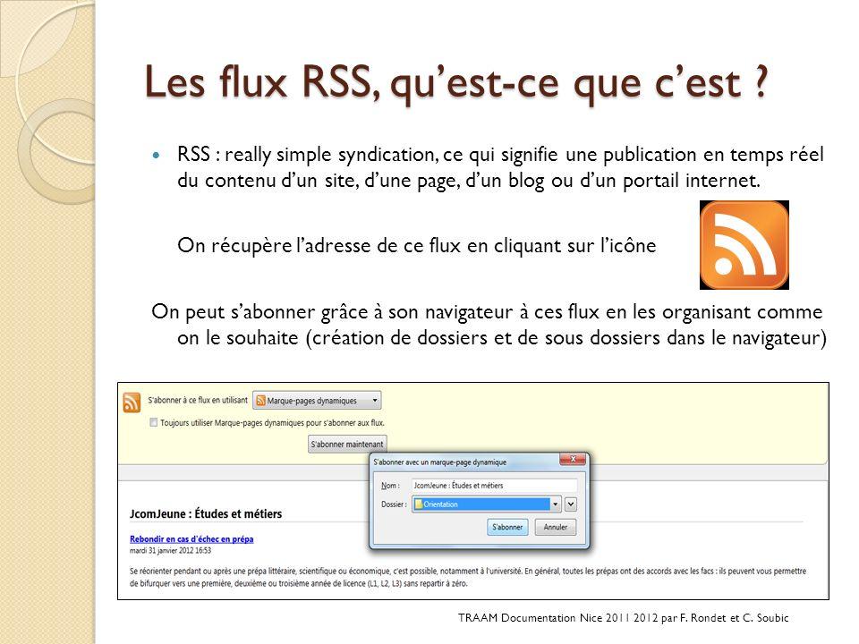 Les flux RSS, quest-ce que cest ? RSS : really simple syndication, ce qui signifie une publication en temps réel du contenu dun site, dune page, dun b