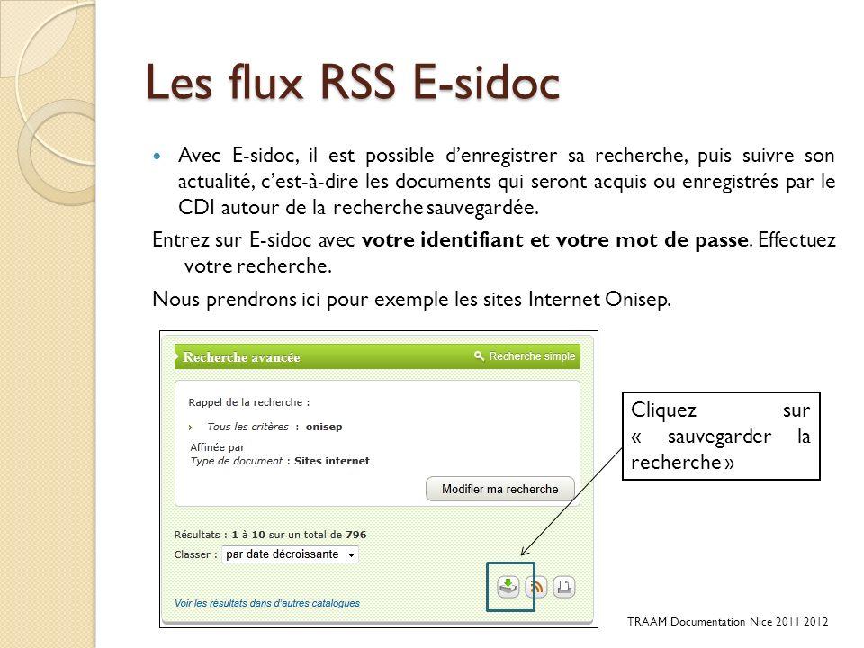 Les flux RSS E-sidoc Avec E-sidoc, il est possible denregistrer sa recherche, puis suivre son actualité, cest-à-dire les documents qui seront acquis o
