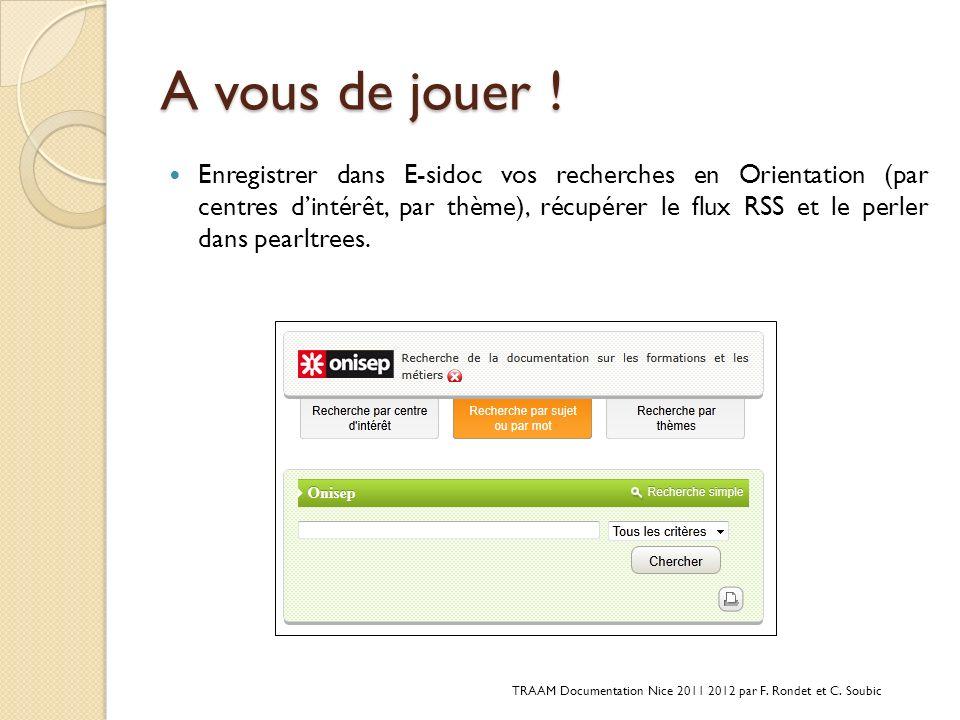 A vous de jouer ! Enregistrer dans E-sidoc vos recherches en Orientation (par centres dintérêt, par thème), récupérer le flux RSS et le perler dans pe