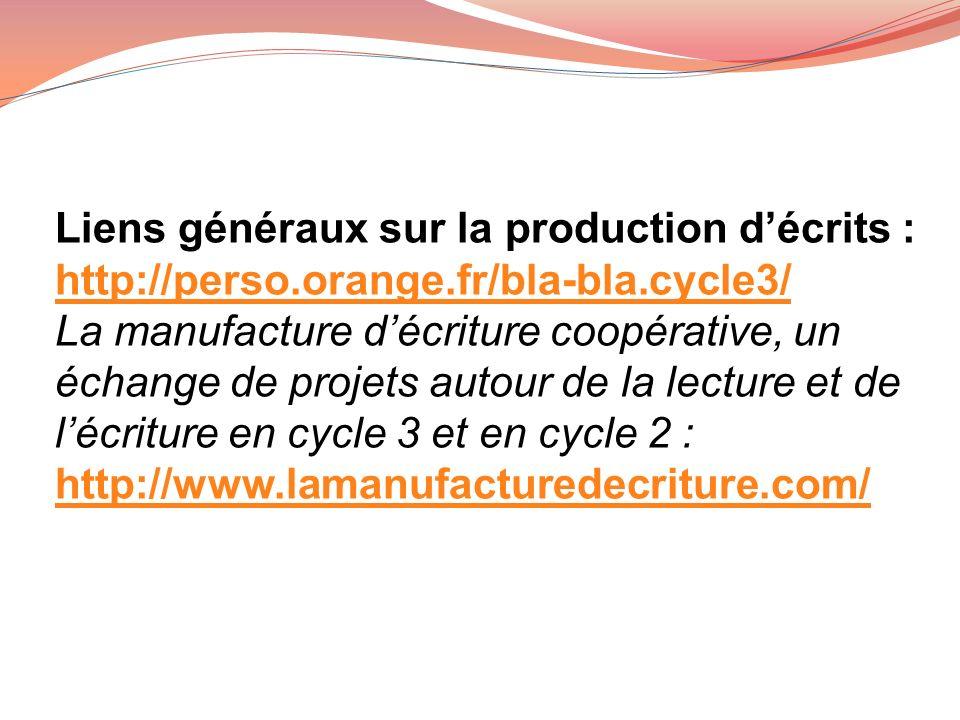 Liens généraux sur la production décrits : http://perso.orange.fr/bla-bla.cycle3/ La manufacture décriture coopérative, un échange de projets autour d