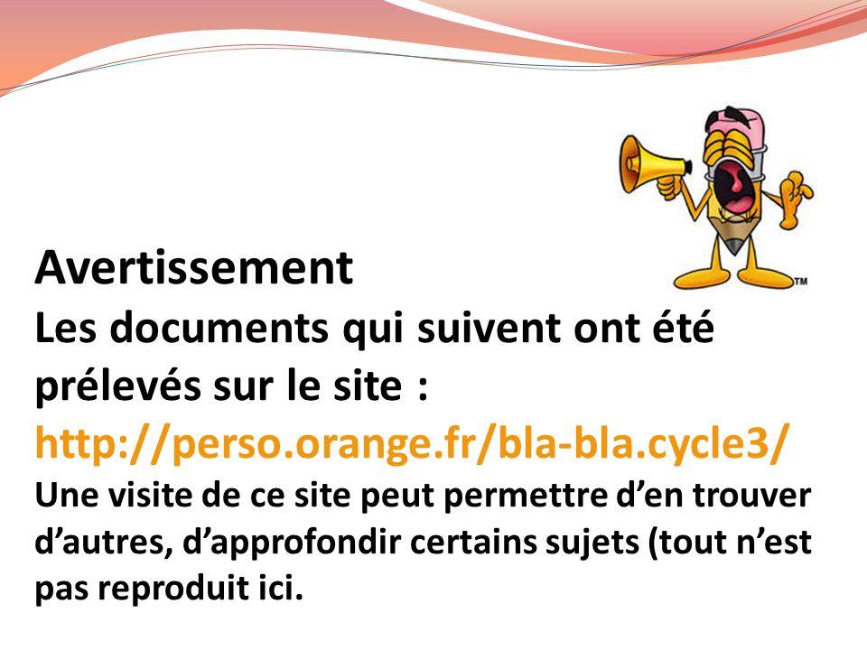 Avertissement Les documents qui suivent ont été prélevés sur le site : http://perso.orange.fr/bla-bla.cycle3/ Une visite de ce site peut permettre den