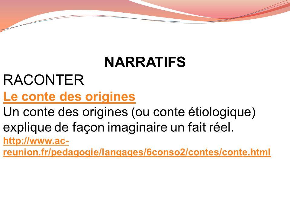 NARRATIFS RACONTER Le conte des origines Un conte des origines (ou conte étiologique) explique de façon imaginaire un fait réel. http://www.ac- reunio