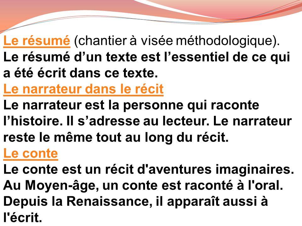 Le résuméLe résumé (chantier à visée méthodologique). Le résumé dun texte est lessentiel de ce qui a été écrit dans ce texte. Le narrateur dans le réc