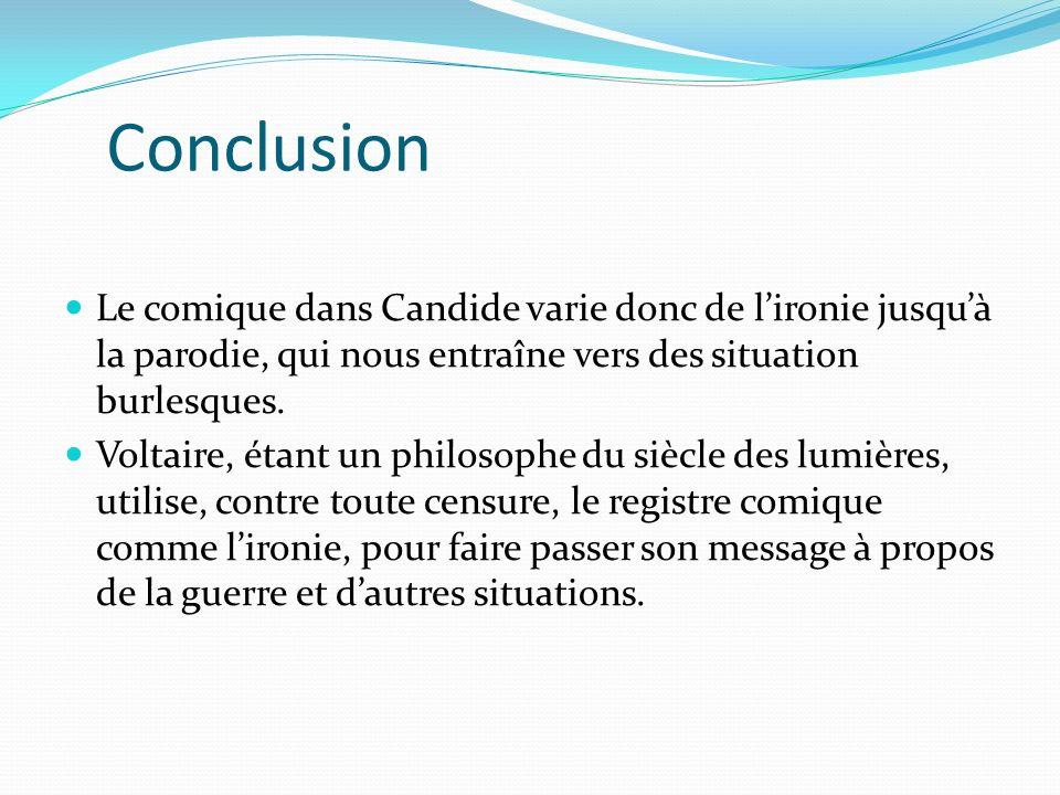 Conclusion Le comique dans Candide varie donc de lironie jusquà la parodie, qui nous entraîne vers des situation burlesques.