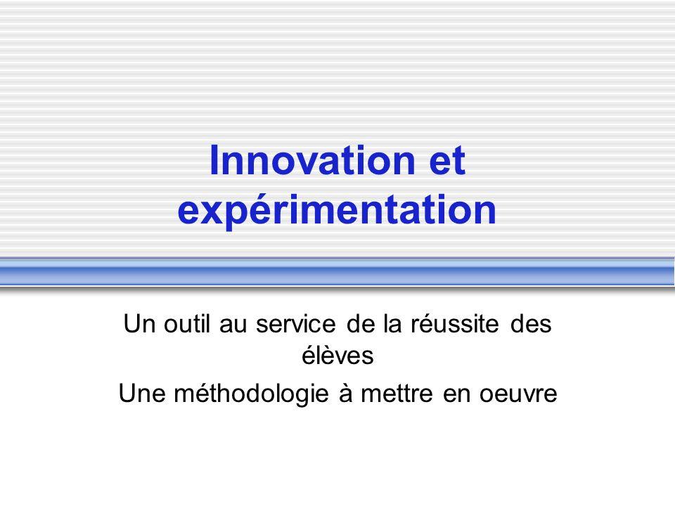 Innovation et expérimentation Un outil au service de la réussite des élèves Une méthodologie à mettre en oeuvre
