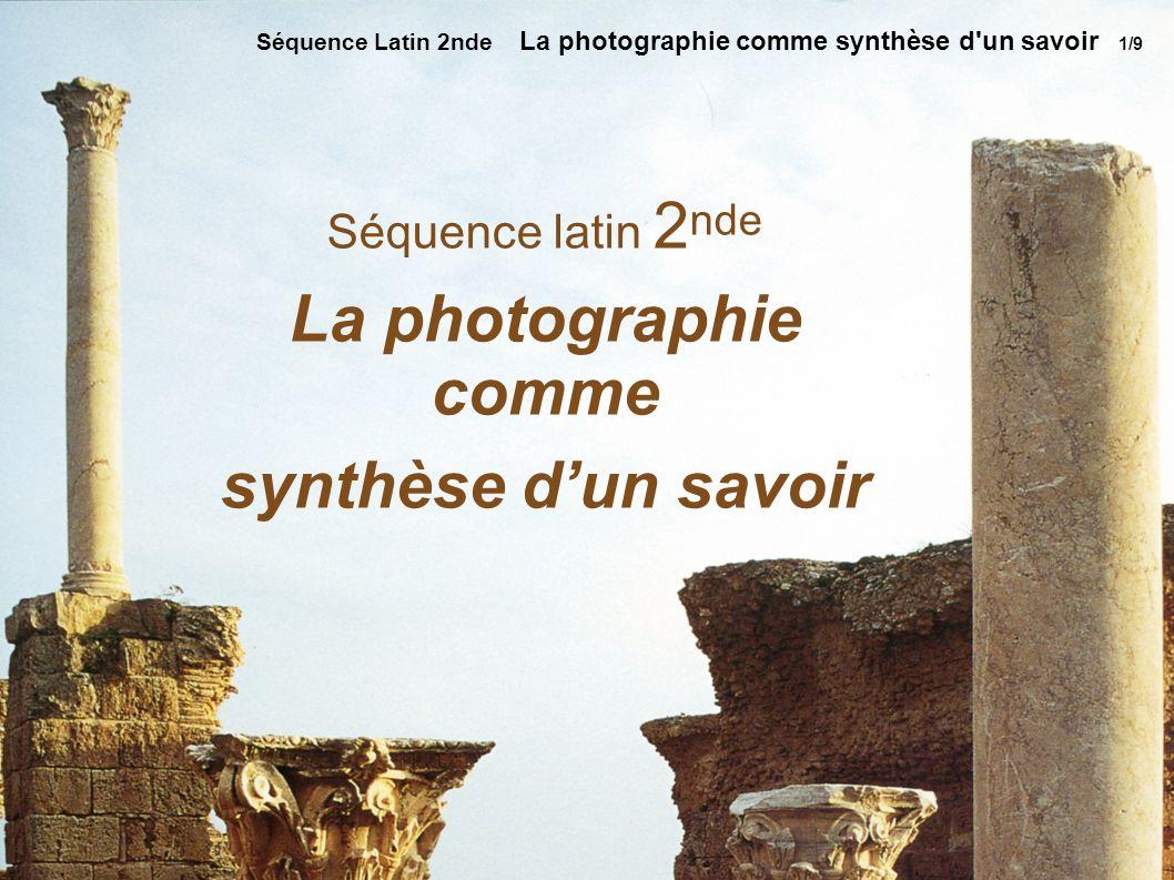 Séquence latin 2 nde La photographie comme synthèse dun savoir Séquence Latin 2nde La photographie comme synthèse d un savoir 1/9
