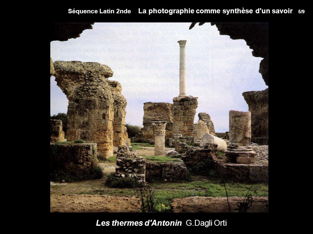 Séquence Latin 2nde La photographie comme synthèse d un savoir 5/9 Les thermes d Antonin G.Dagli Orti