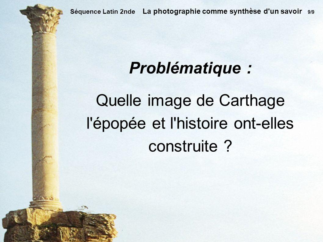 Problématique : Quelle image de Carthage l épopée et l histoire ont-elles construite .