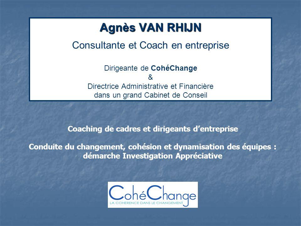 Agnès VAN RHIJN Agnès VAN RHIJN Consultante et Coach en entreprise Dirigeante de CohéChange & Directrice Administrative et Financière dans un grand Ca