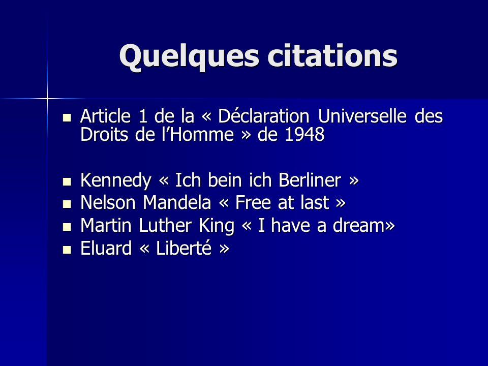 Quelques citations Article 1 de la « Déclaration Universelle des Droits de lHomme » de 1948 Article 1 de la « Déclaration Universelle des Droits de lH