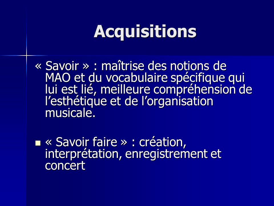 Acquisitions « Savoir » : maîtrise des notions de MAO et du vocabulaire spécifique qui lui est lié, meilleure compréhension de lesthétique et de lorga