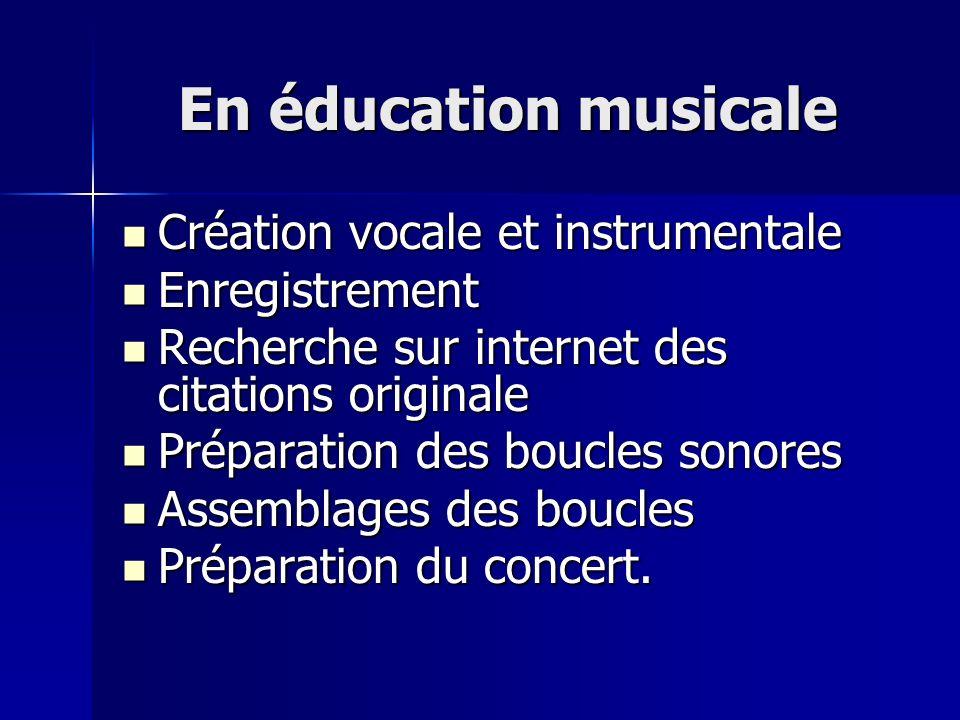 En éducation musicale Création vocale et instrumentale Création vocale et instrumentale Enregistrement Enregistrement Recherche sur internet des citat