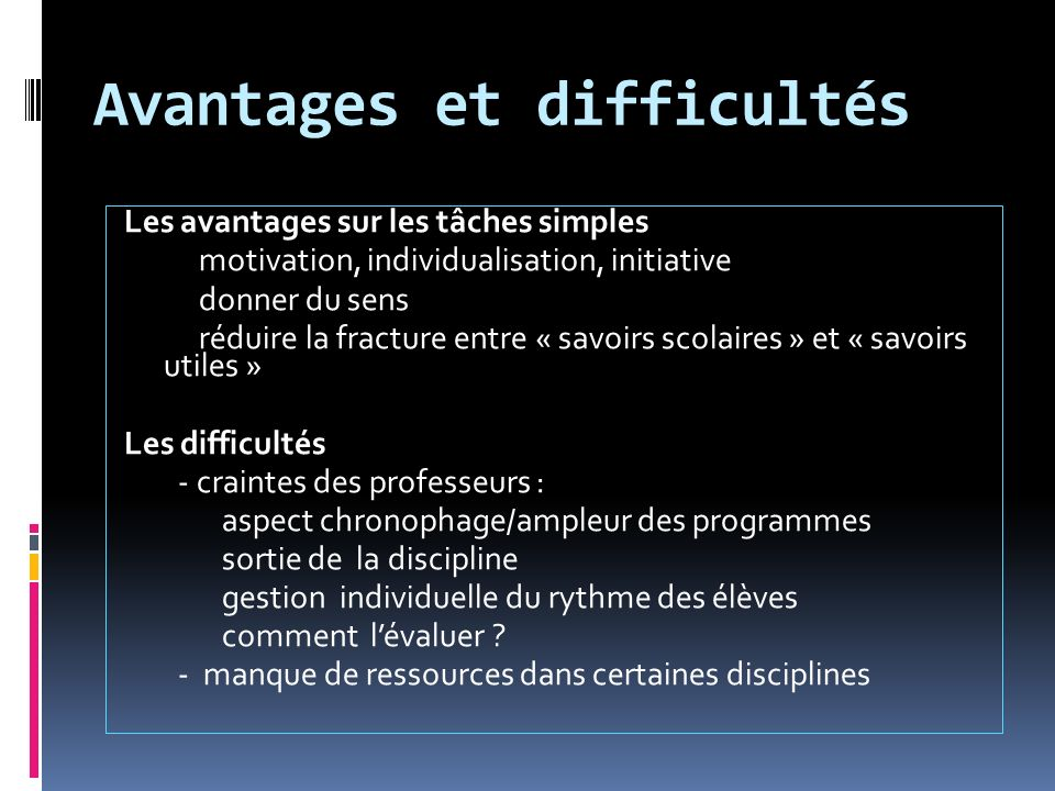 Avantages et difficultés Les avantages sur les tâches simples motivation, individualisation, initiative donner du sens réduire la fracture entre « sav