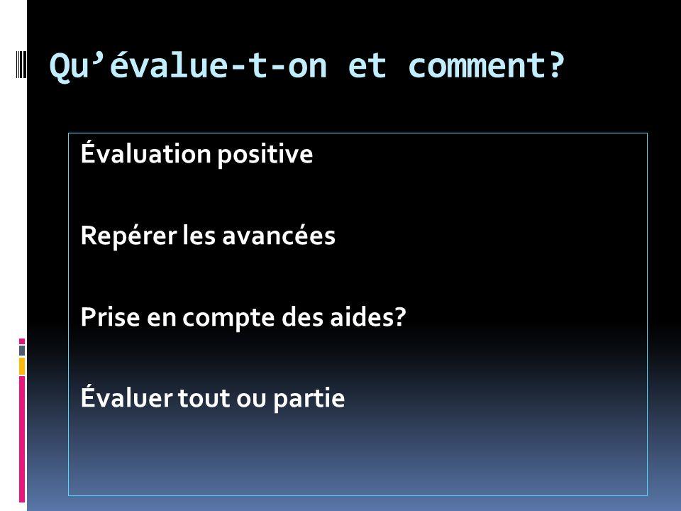 Quévalue-t-on et comment? Évaluation positive Repérer les avancées Prise en compte des aides? Évaluer tout ou partie