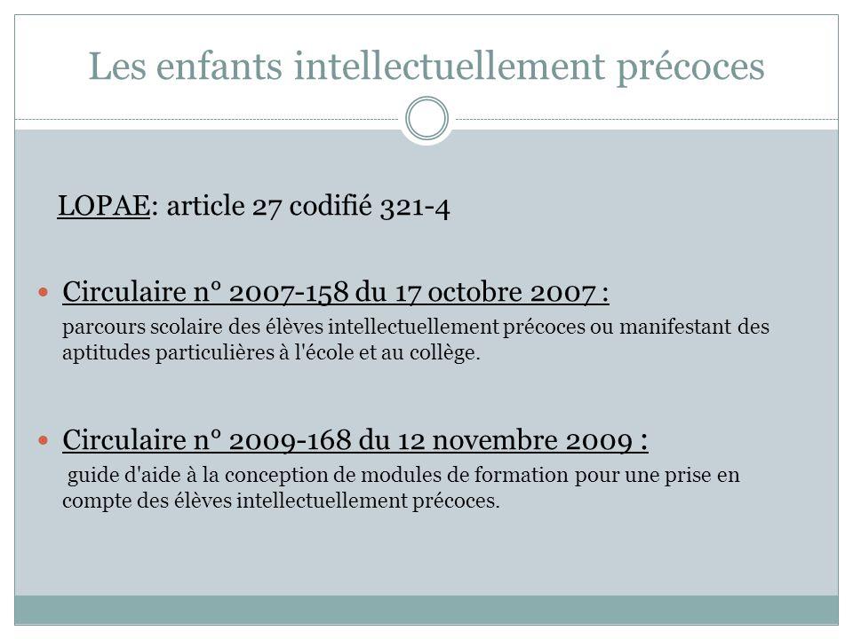 Les enfants intellectuellement précoces LOPAE: article 27 codifié 321-4 Circulaire n° 2007-158 du 17 octobre 2007 : parcours scolaire des élèves intel