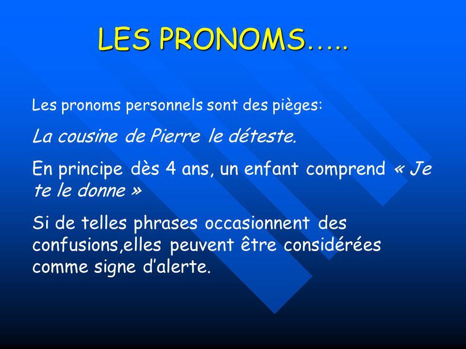 LES PRONOMS …..Les pronoms personnels sont des pièges: La cousine de Pierre le déteste.