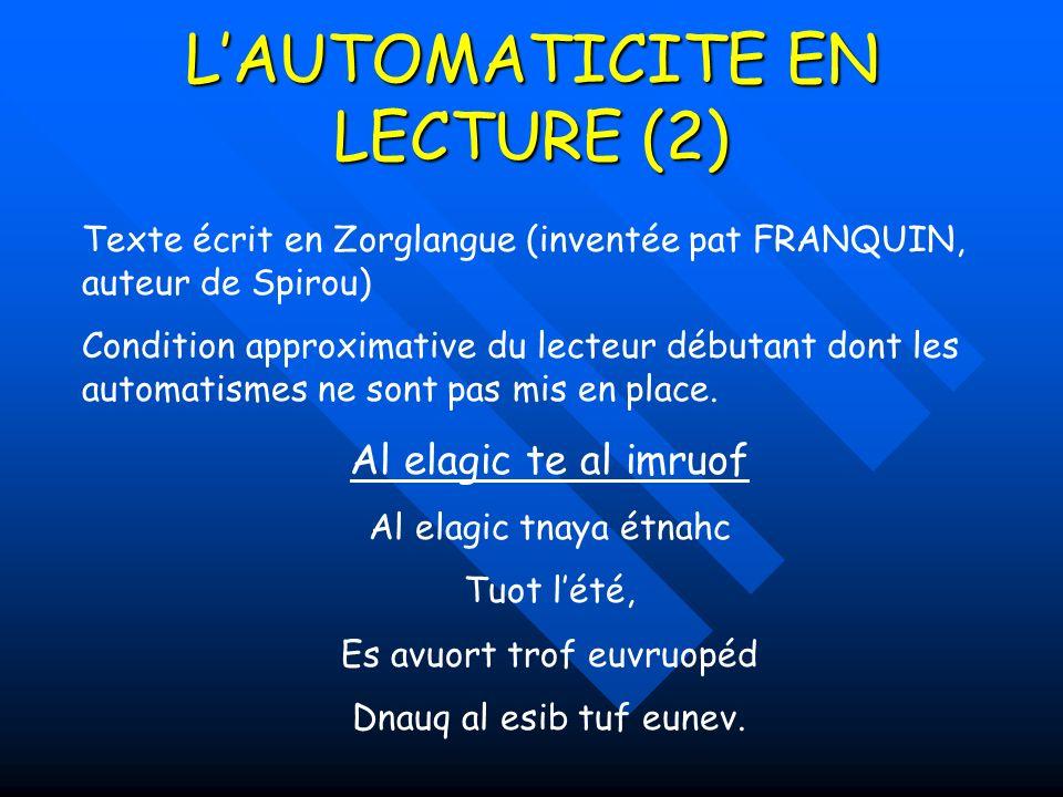LAUTOMATICITE EN LECTURE (2) Texte écrit en Zorglangue (inventée pat FRANQUIN, auteur de Spirou) Condition approximative du lecteur débutant dont les automatismes ne sont pas mis en place.