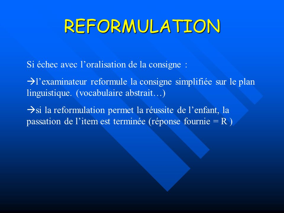 REFORMULATION Si échec avec loralisation de la consigne : lexaminateur reformule la consigne simplifiée sur le plan linguistique.