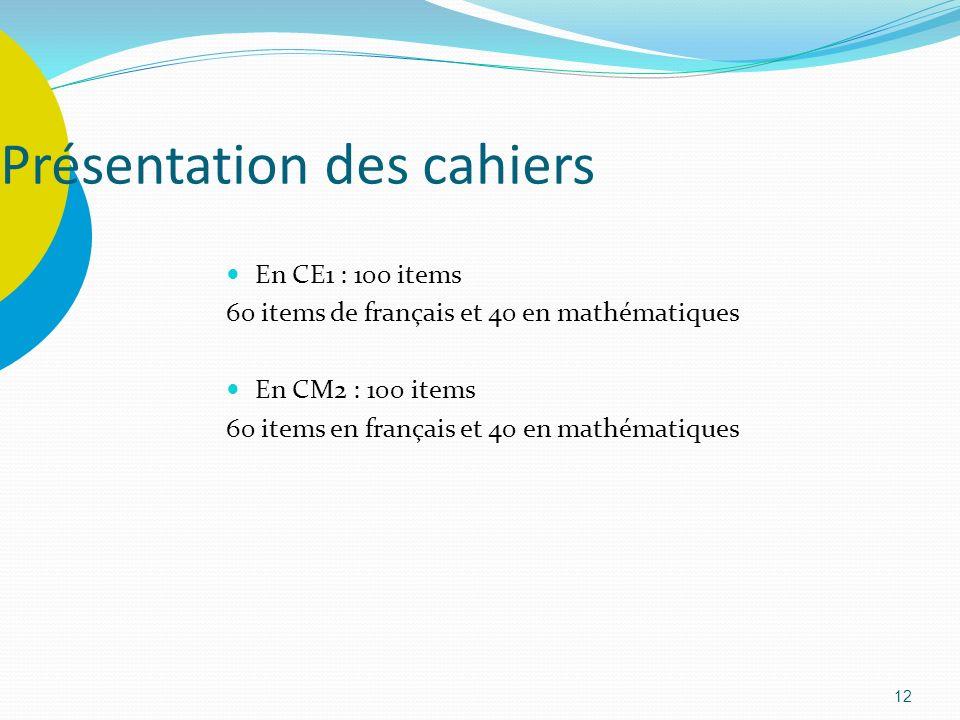 12 En CE1 : 100 items 60 items de français et 40 en mathématiques En CM2 : 100 items 60 items en français et 40 en mathématiques Présentation des cahi
