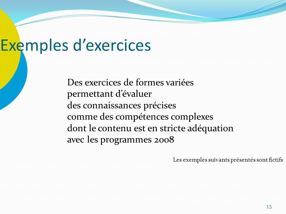 13 Des exercices de formes variées permettant dévaluer des connaissances précises comme des compétences complexes dont le contenu est en stricte adéqu