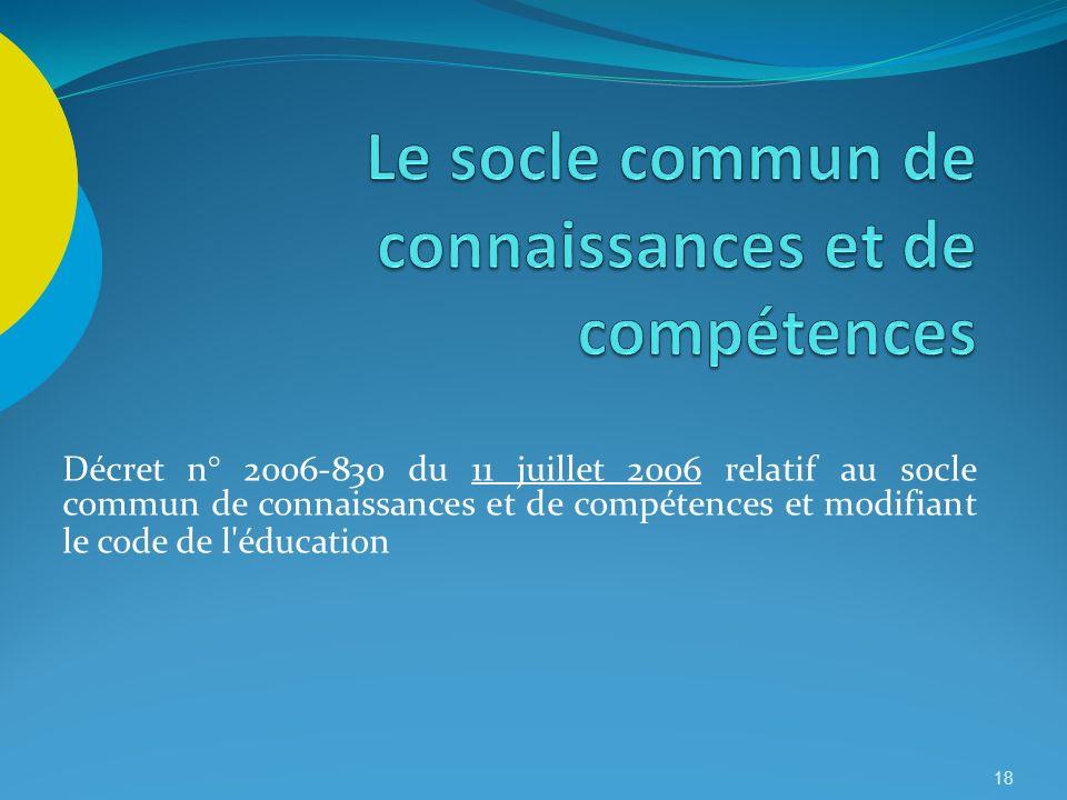 18 Décret n° 2006-830 du 11 juillet 2006 relatif au socle commun de connaissances et de compétences et modifiant le code de l'éducation