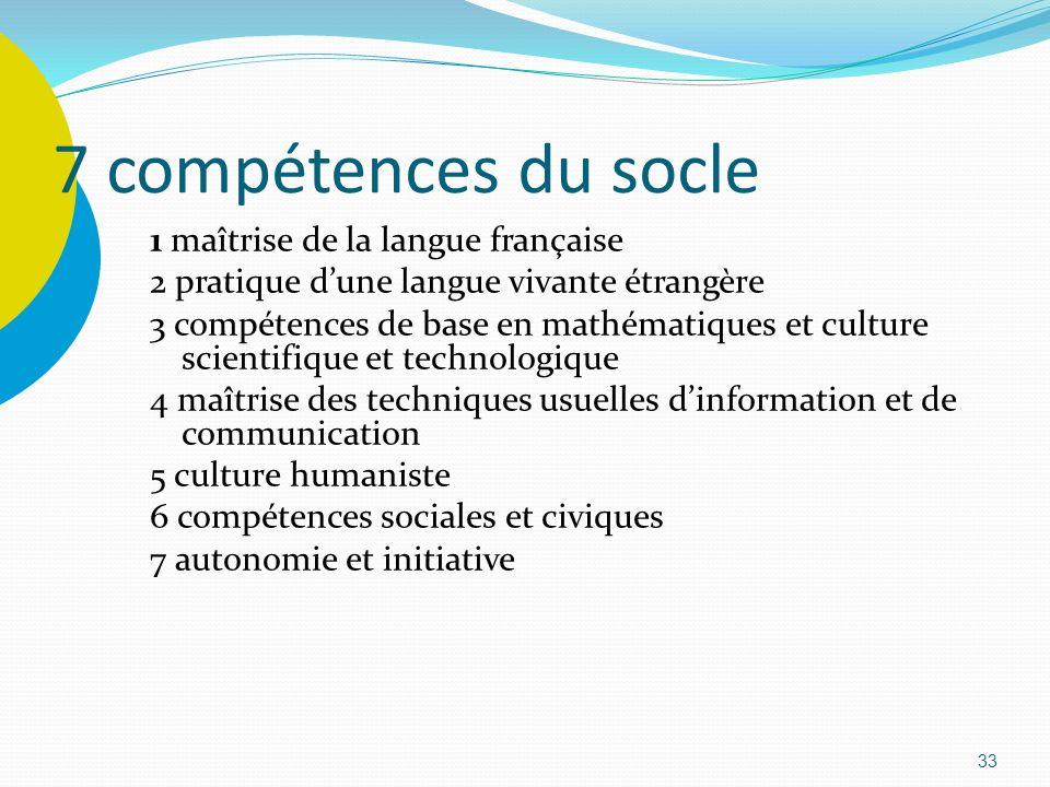 33 7 compétences du socle 1 maîtrise de la langue française 2 pratique dune langue vivante étrangère 3 compétences de base en mathématiques et culture
