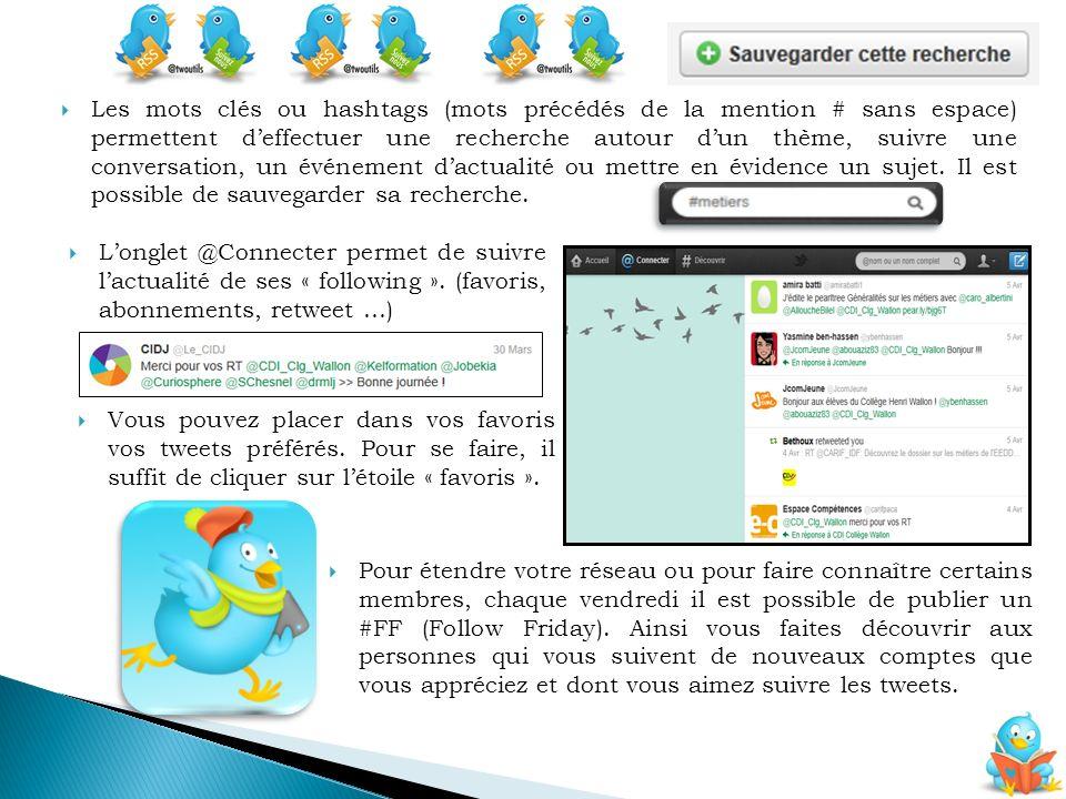 Les mots clés ou hashtags (mots précédés de la mention # sans espace) permettent deffectuer une recherche autour dun thème, suivre une conversation, un événement dactualité ou mettre en évidence un sujet.