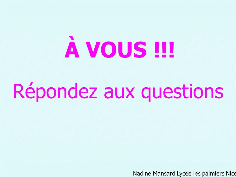 Nadine Mansard Lycée les palmiers Nice Répondez aux questions À VOUS !!!