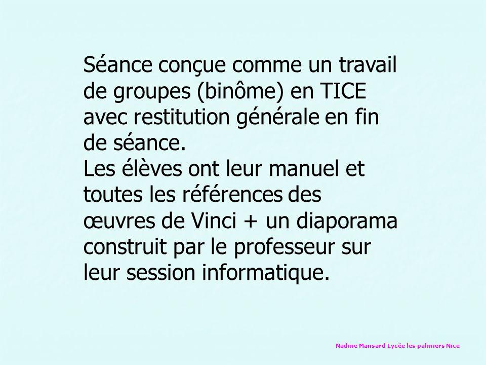 Nadine Mansard Lycée les palmiers Nice Séance conçue comme un travail de groupes (binôme) en TICE avec restitution générale en fin de séance. Les élèv