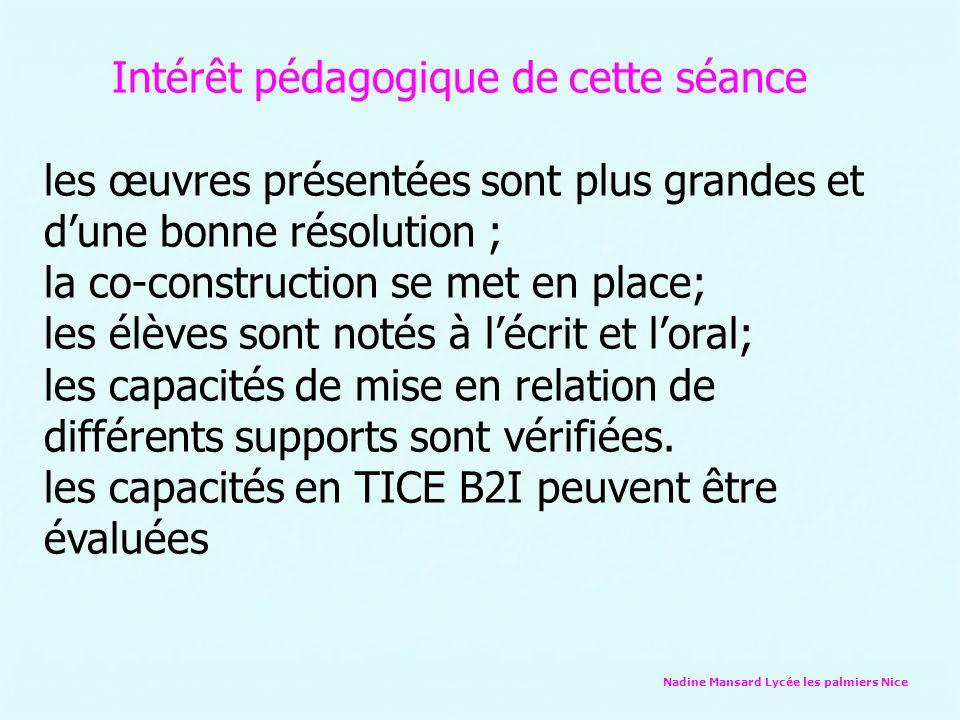 Nadine Mansard Lycée les palmiers Nice Intérêt pédagogique de cette séance les œuvres présentées sont plus grandes et dune bonne résolution ; la co-co
