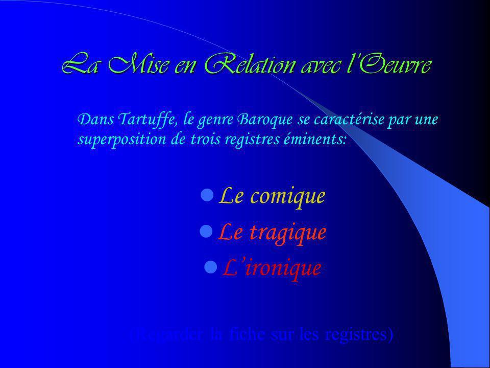 La Mise en Relation avec lOeuvre Dans Tartuffe, le genre Baroque se caractérise par une superposition de trois registres éminents: Le comique Le tragique Lironique (Regarder la fiche sur les registres)