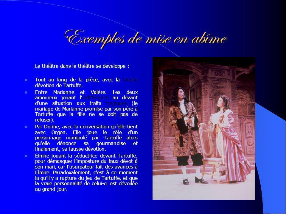 Exemples de mise en abîme Le théâtre dans le théâtre se développe : Tout au long de la pièce, avec la fausse dévotion de Tartuffe.