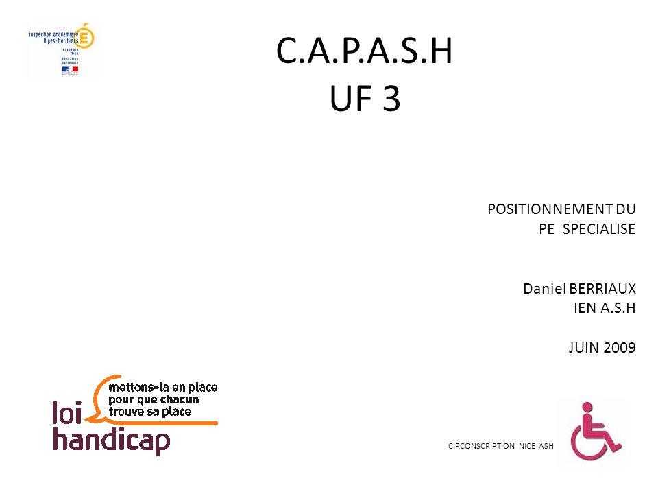 C.A.P.A.S.H UF 3 CIRCONSCRIPTION NICE ASH POSITIONNEMENT DU PE SPECIALISE Daniel BERRIAUX IEN A.S.H JUIN 2009